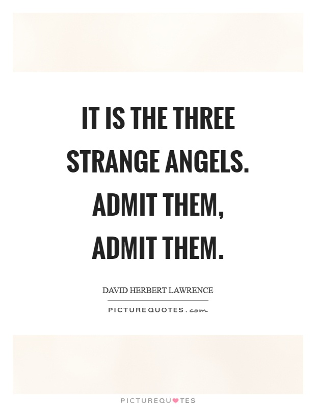 It is the three strange angels. Admit them, admit them Picture Quote #1
