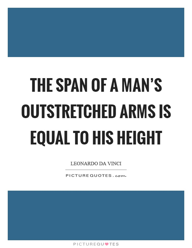 The span of a man's outstretched arms is equal to his height Picture Quote #1