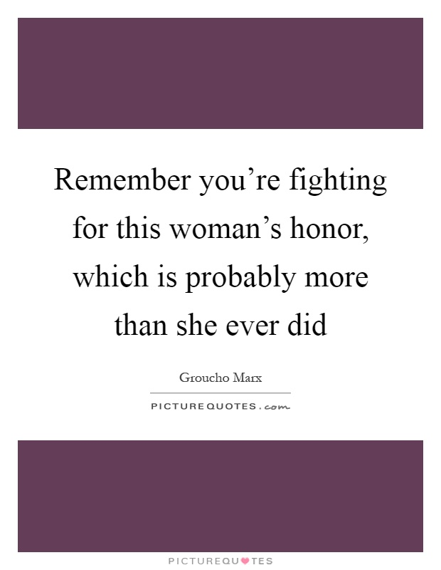 Remember you're fighting for this woman's honor, which is probably more than she ever did Picture Quote #1