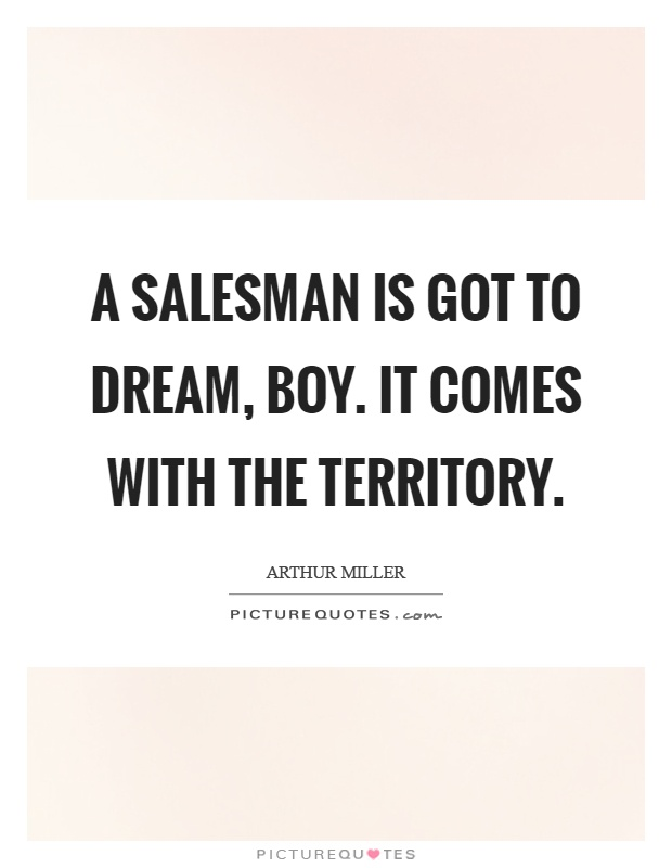 A salesman is got to dream, boy. It comes with the territory Picture Quote #1