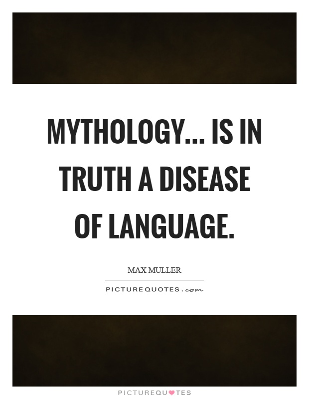 Mythology... Is in truth a disease of language Picture Quote #1