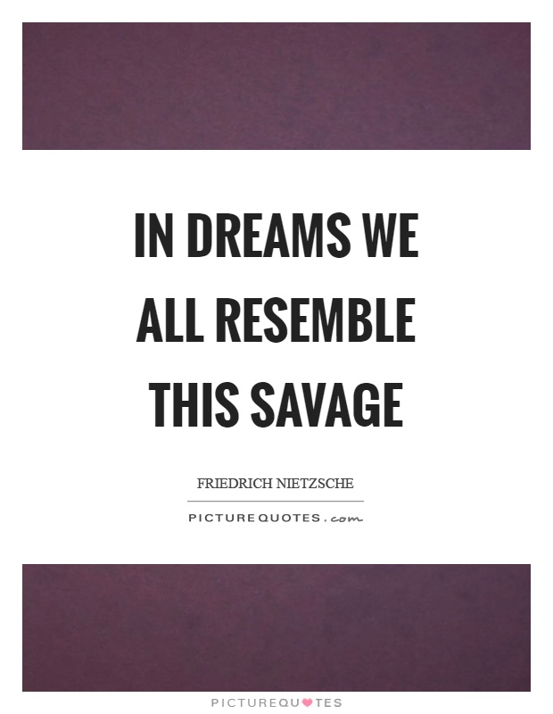 In dreams we all resemble this savage Picture Quote #1