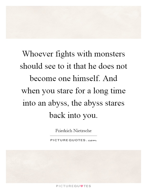 Whoever Fights With Monsters Should See To It That He Does Not Picture Quotes