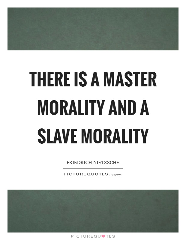 There is a master morality and a slave morality | Picture Quotes