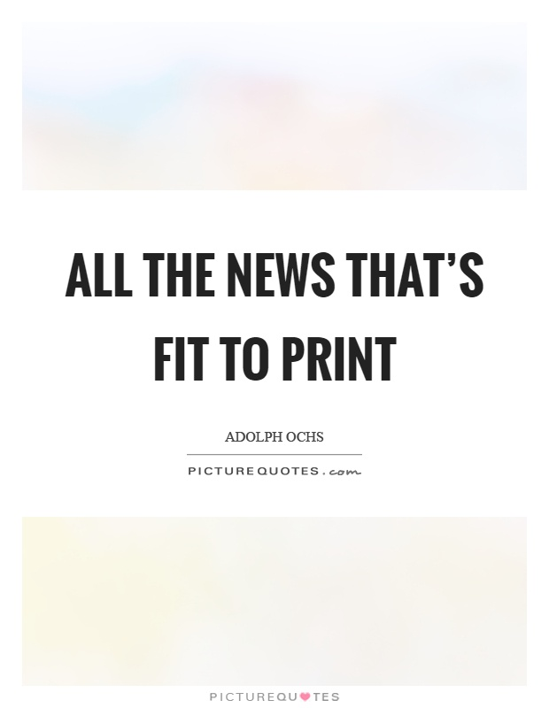 All the news that's fit to print Picture Quote #1