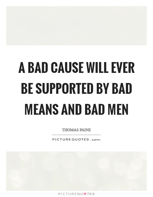 A bad cause will ever be supported by bad means and bad men Picture Quote #1