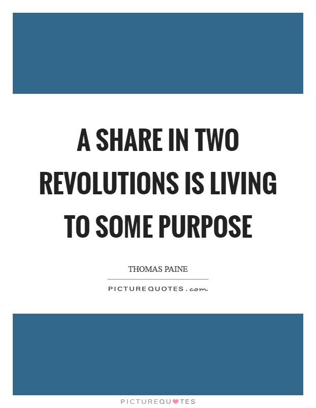 A share in two revolutions is living to some purpose Picture Quote #1