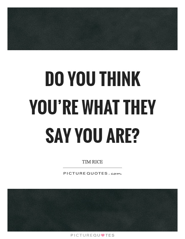 Do you think you're what they say you are? Picture Quote #1