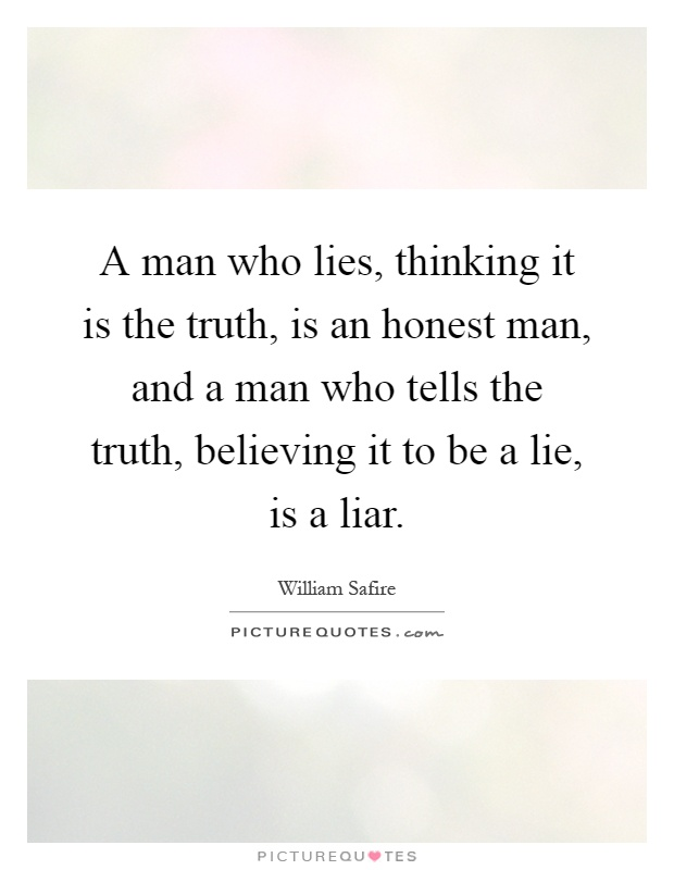 A man who lies, thinking it is the truth, is an honest man, and a man who tells the truth, believing it to be a lie, is a liar Picture Quote #1
