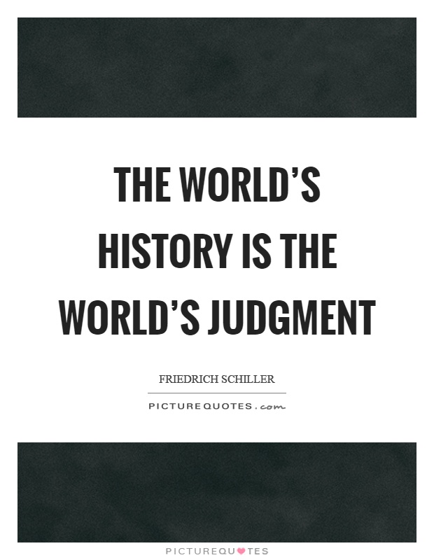 The world's history is the world's judgment Picture Quote #1
