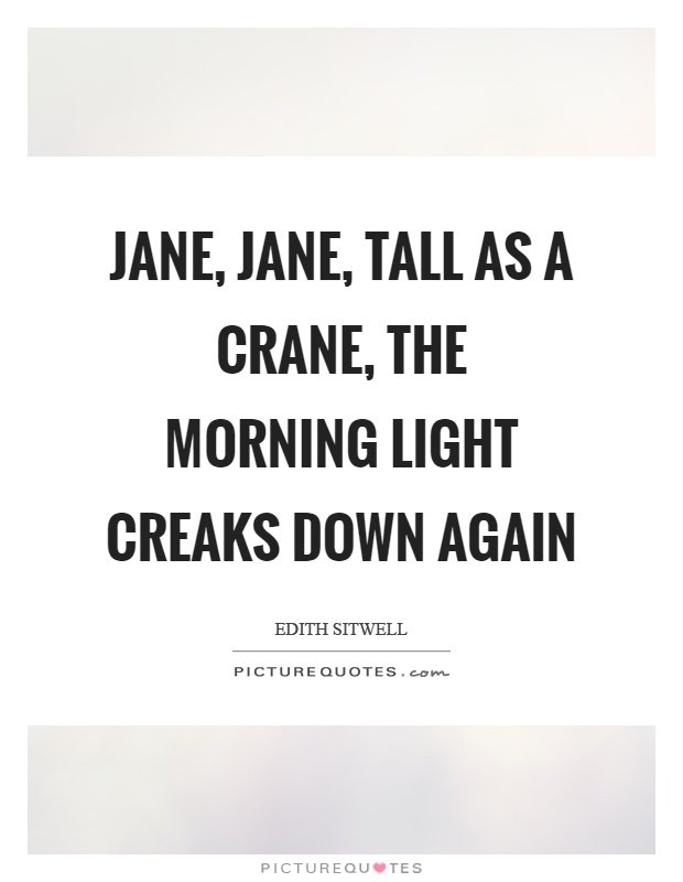 Jane, jane, tall as a crane, the morning light creaks down again Picture Quote #1