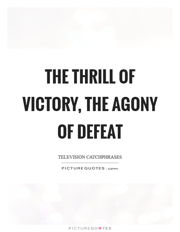The thrill of victory, the agony of defeat Picture Quote #1