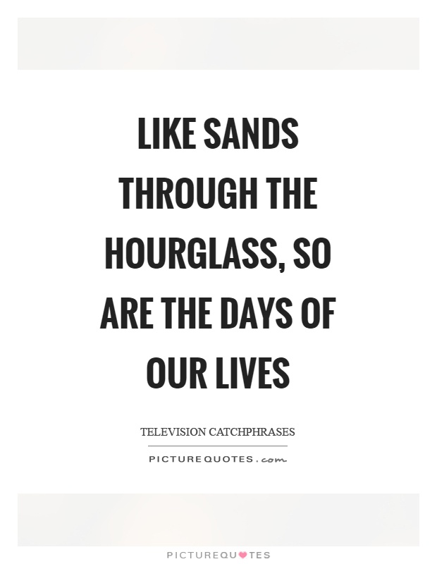 Like sands through the hourglass, so are the days of our lives Picture Quote #1