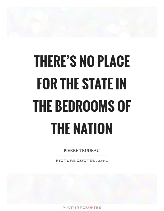 There's no place for the state in the bedrooms of the nation Picture Quote #1