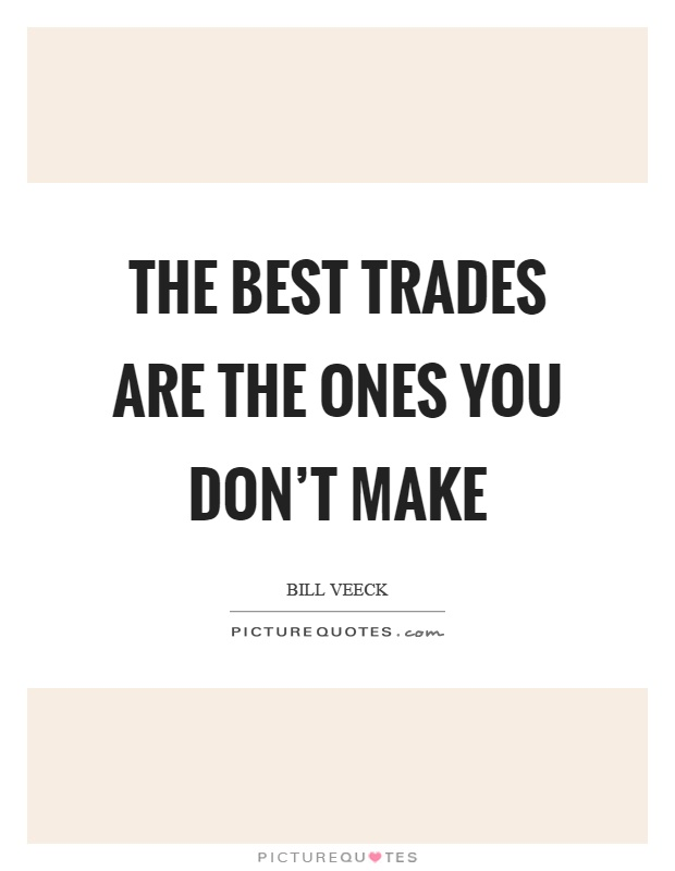 The best trades are the ones you don't make Picture Quote #1