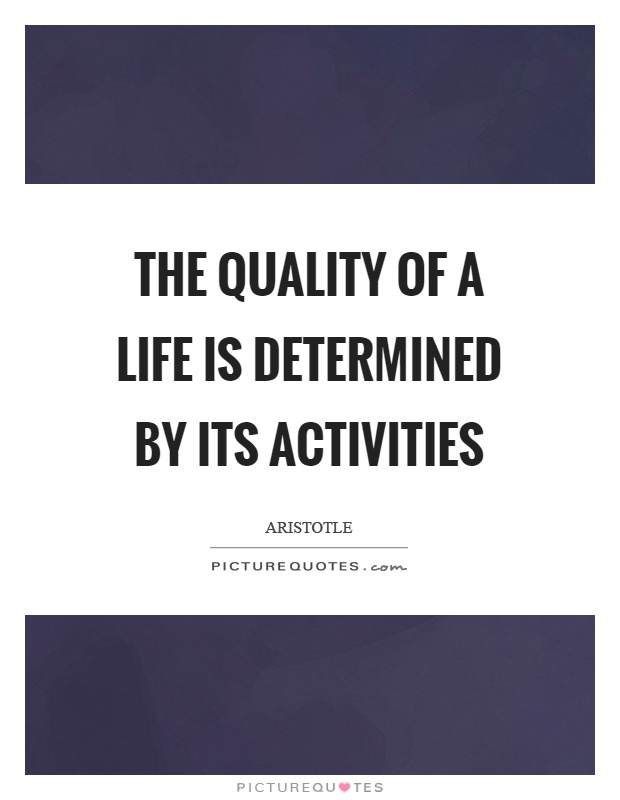 The quality of a life is determined by its activities Picture Quote #1