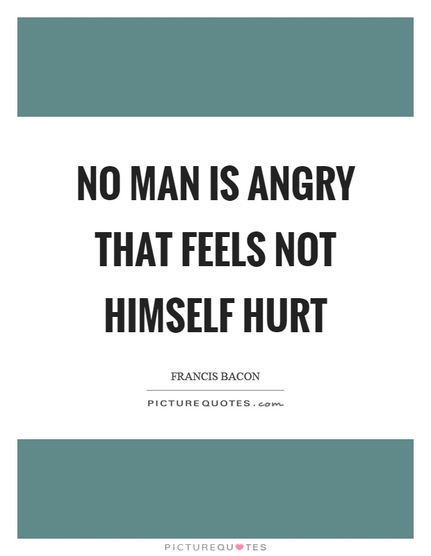 No man is angry that feels not himself hurt Picture Quote #1