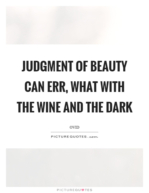 Judgment of beauty can err, what with the wine and the dark Picture Quote #1