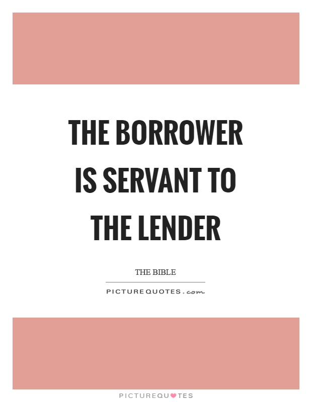 The borrower is servant to the lender Picture Quote #1
