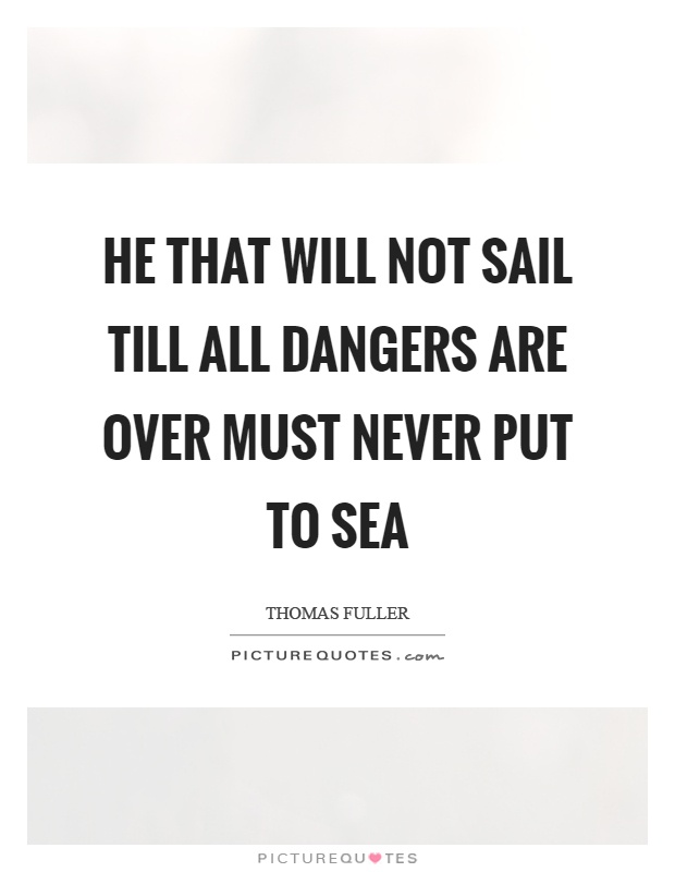 He that will not sail till all dangers are over must never put to sea Picture Quote #1