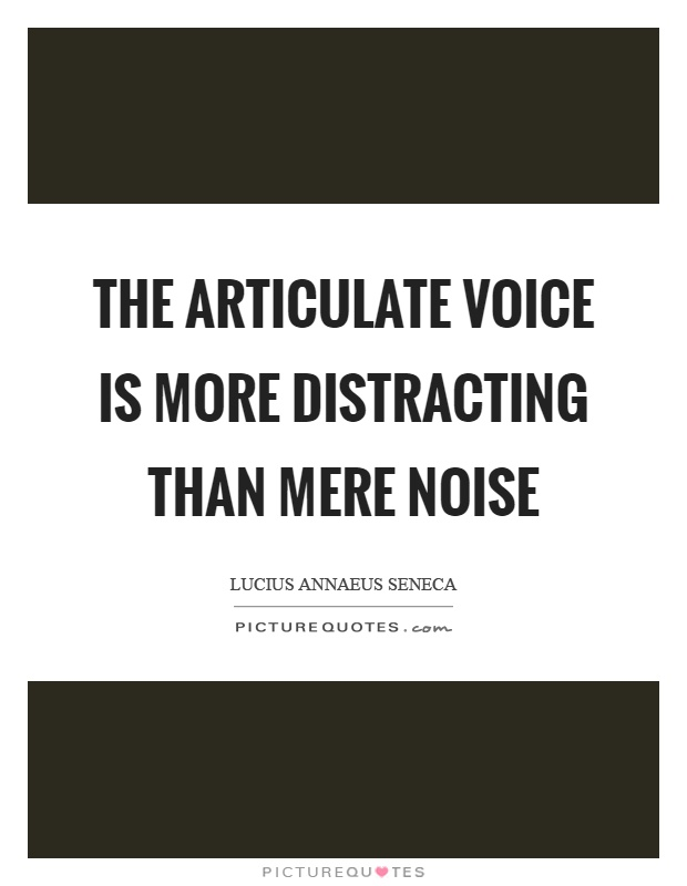 The articulate voice is more distracting than mere noise Picture Quote #1