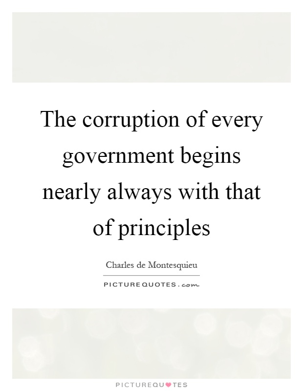 The corruption of every government begins nearly always with that of principles Picture Quote #1