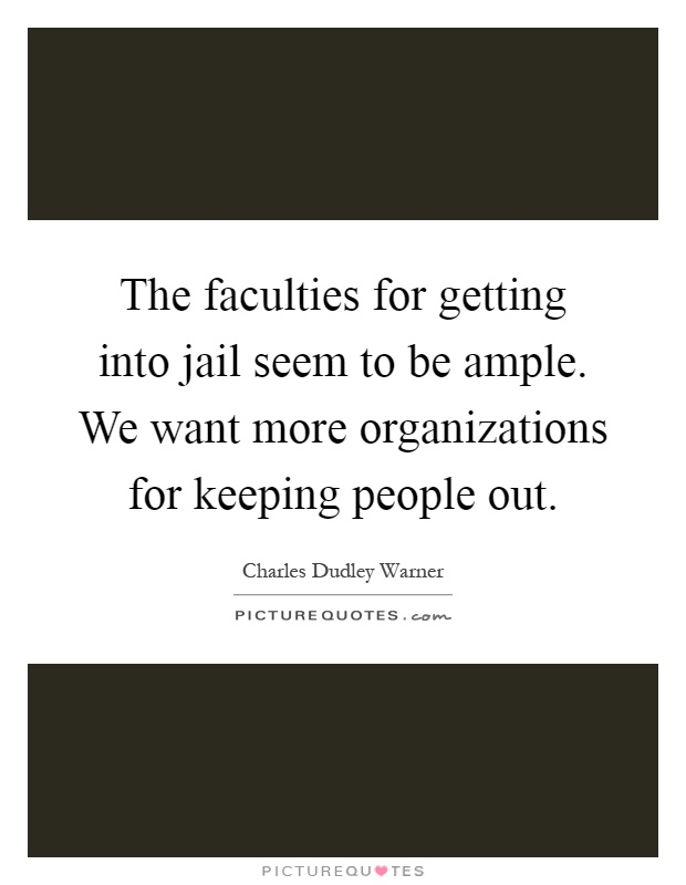 The faculties for getting into jail seem to be ample. We want more organizations for keeping people out Picture Quote #1