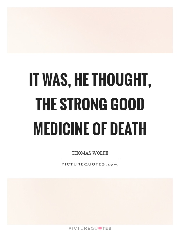 It was, he thought, the strong good medicine of death Picture Quote #1