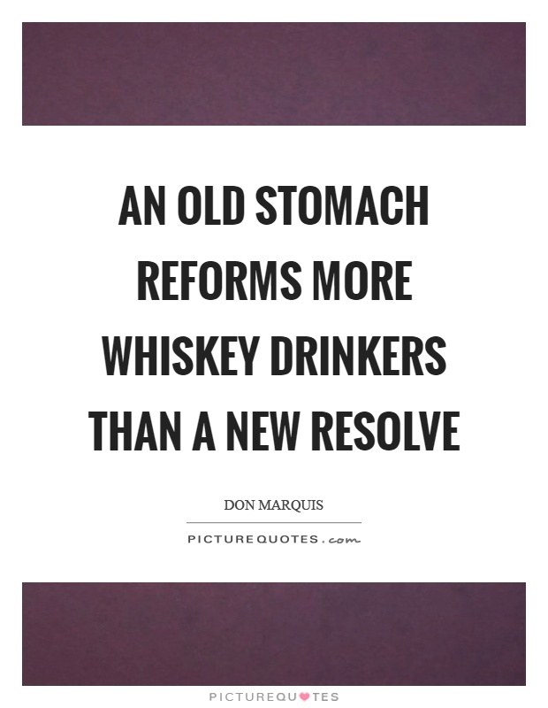 An old stomach reforms more whiskey drinkers than a new resolve Picture Quote #1