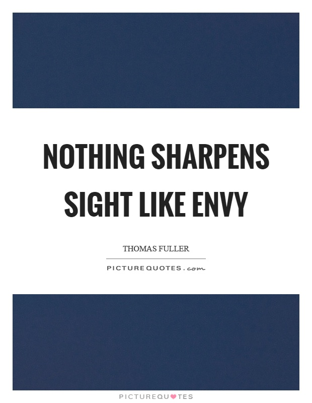 Nothing sharpens sight like envy Picture Quote #1