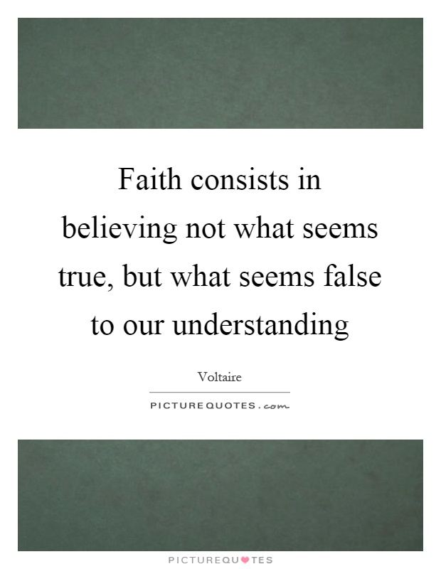 Faith consists in believing not what seems true, but what seems false to our understanding Picture Quote #1