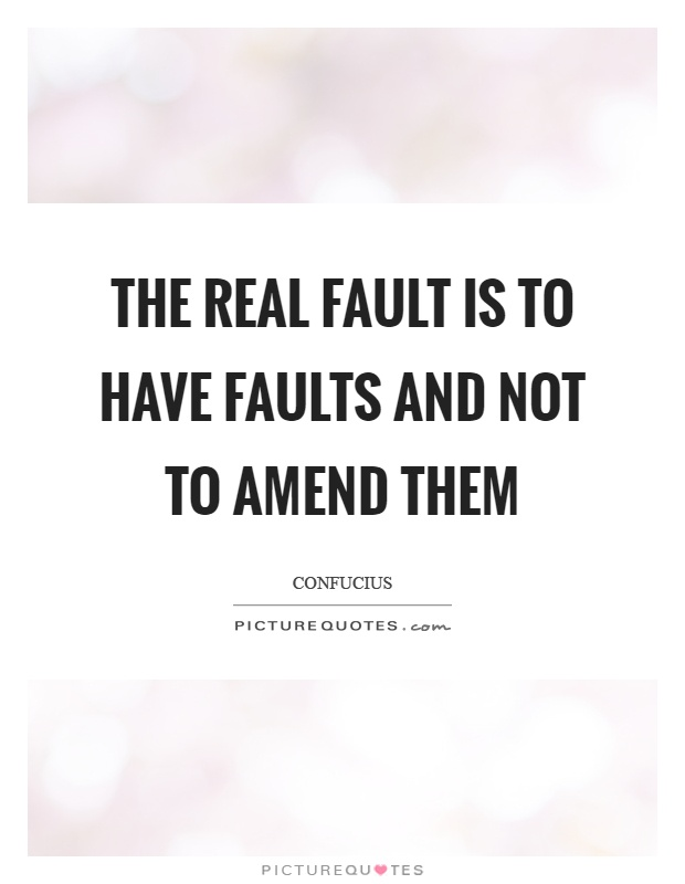 The real fault is to have faults and not to amend them Picture Quote #1