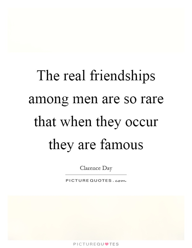 The real friendships among men are so rare that when they occur they are famous Picture Quote #1