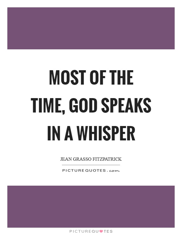 Most of the time, God speaks in a whisper Picture Quote #1