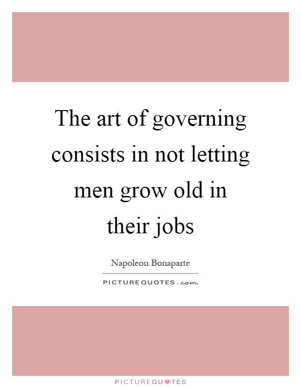 The art of governing consists in not letting men grow old in their jobs Picture Quote #1