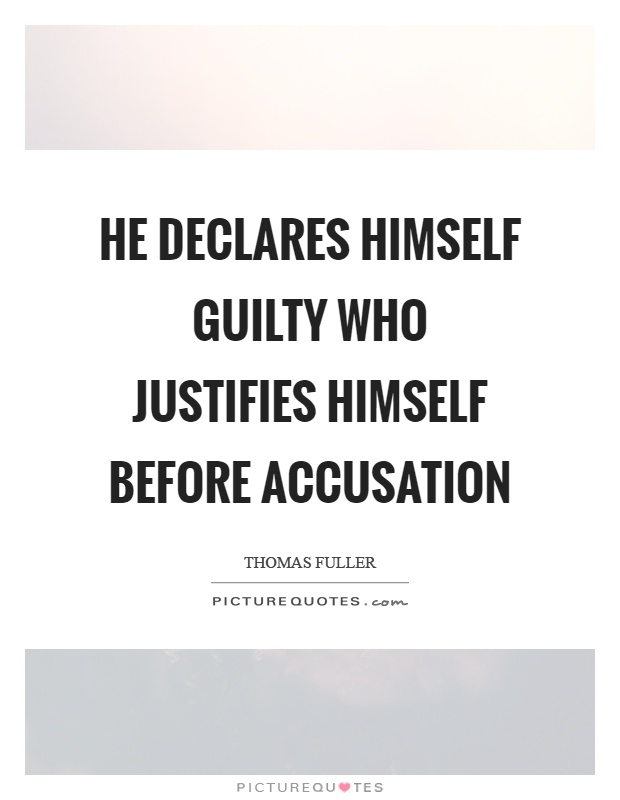 He declares himself guilty who justifies himself before accusation Picture Quote #1