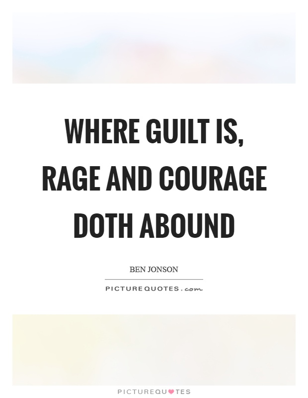 Where guilt is, rage and courage doth abound Picture Quote #1