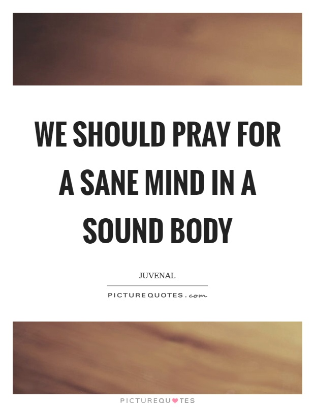 We should pray for a sane mind in a sound body Picture Quote #1