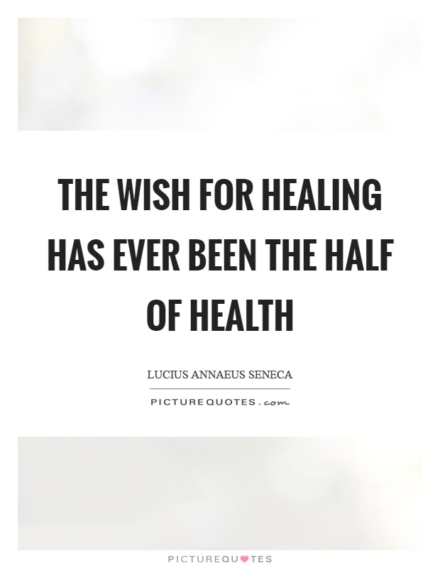 The wish for healing has ever been the half of health Picture Quote #1