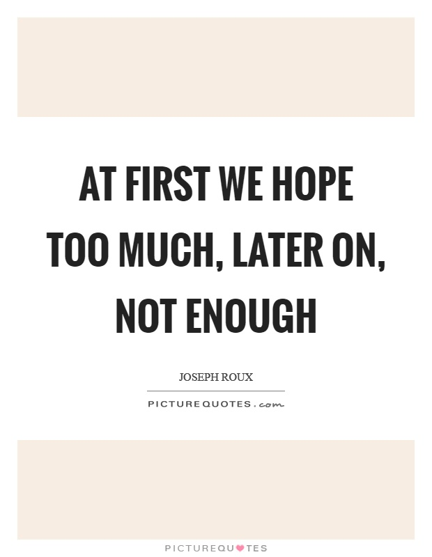 At first we hope too much, later on, not enough Picture Quote #1