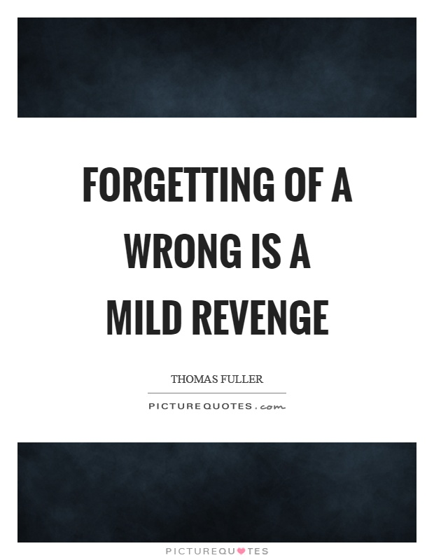 Forgetting of a wrong is a mild revenge Picture Quote #1