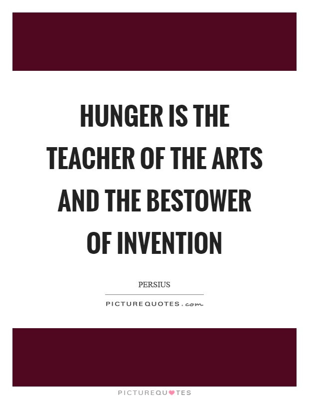 Hunger is the teacher of the arts and the bestower of invention Picture Quote #1