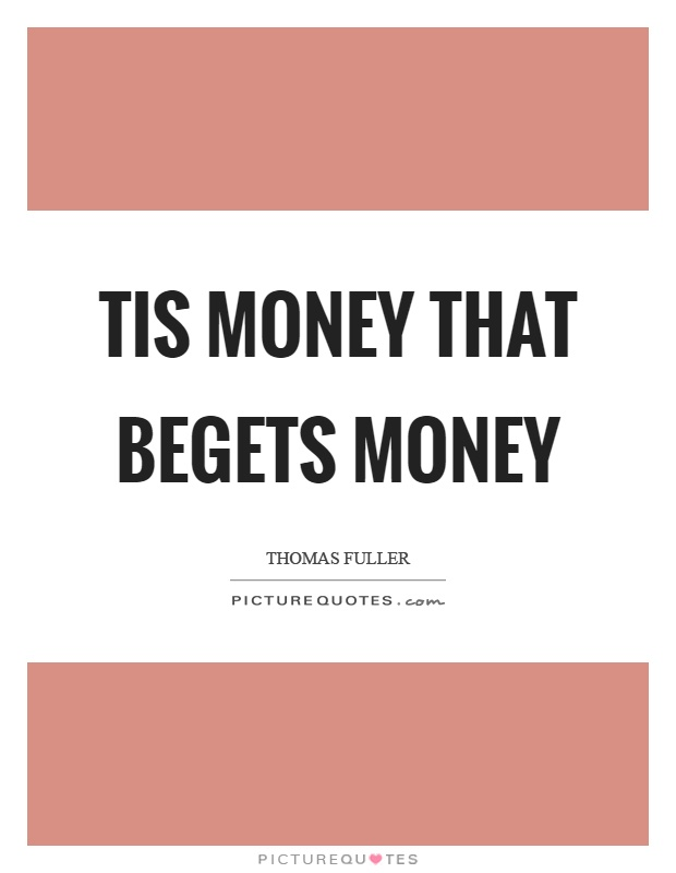 Tis money that begets money Picture Quote #1