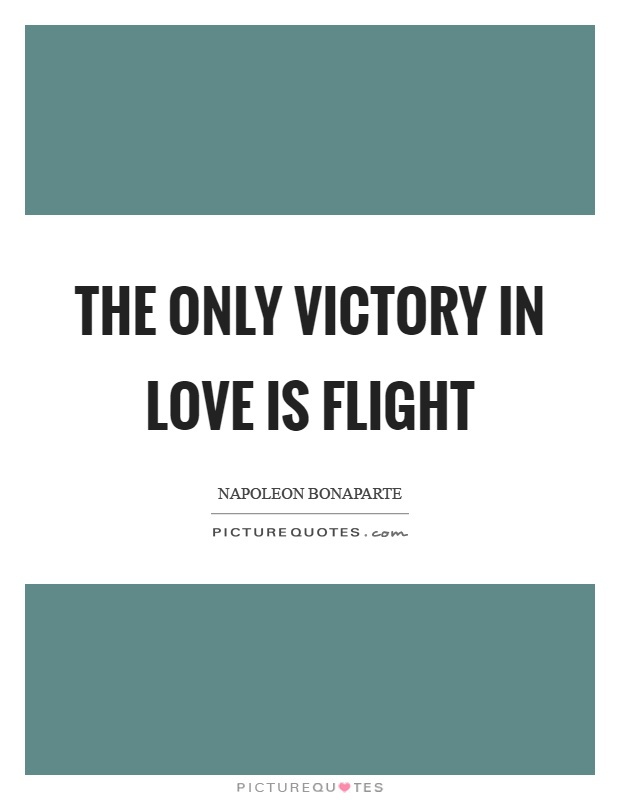 The only victory in love is flight Picture Quote #1