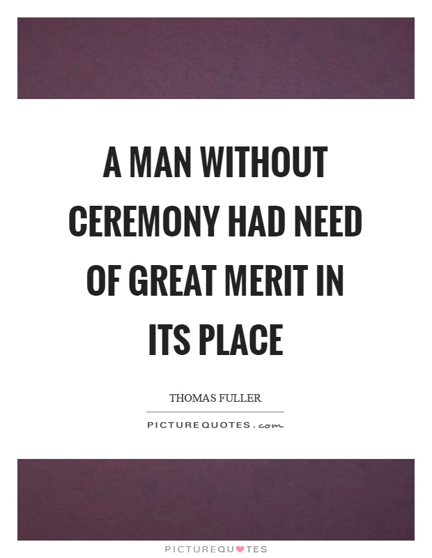 A man without ceremony had need of great merit in its place Picture Quote #1