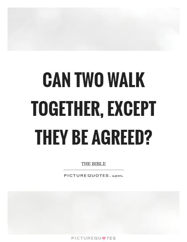 Can two walk together, except they be agreed? Picture Quote #1