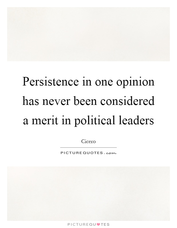 Persistence in one opinion has never been considered a merit in political leaders Picture Quote #1