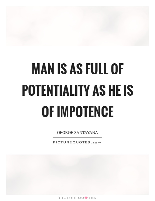 Man is as full of potentiality as he is of impotence Picture Quote #1