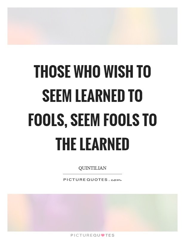 Those who wish to seem learned to fools, seem fools to the learned Picture Quote #1