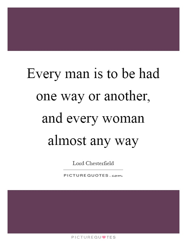 Every man is to be had one way or another, and every woman almost any way Picture Quote #1